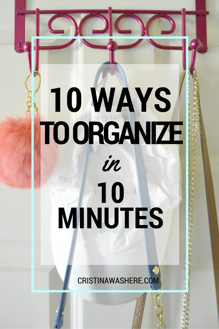 10 ways to organize in 10 minutes, easy and effective organization tips