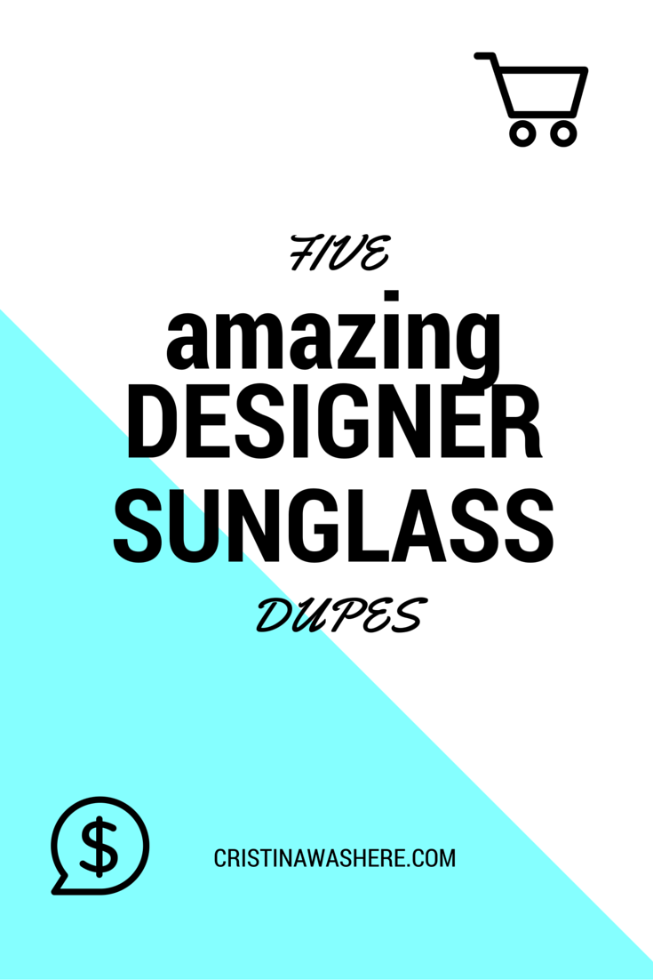 5 Amazing Designer Sunglass Dupes