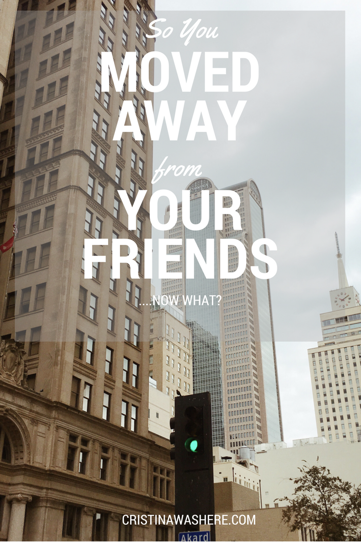 You Moved Away From Your Friends, Now What?