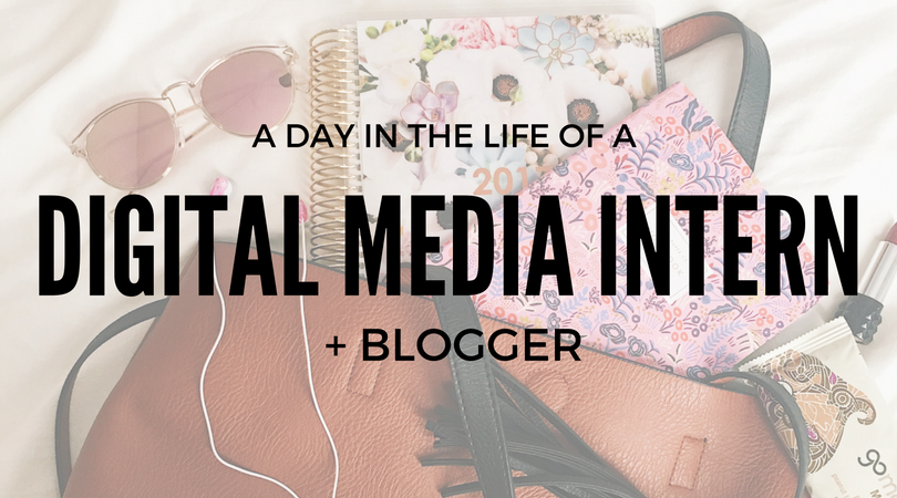 A Day in the Life of a Digital Media Intern + Blogger