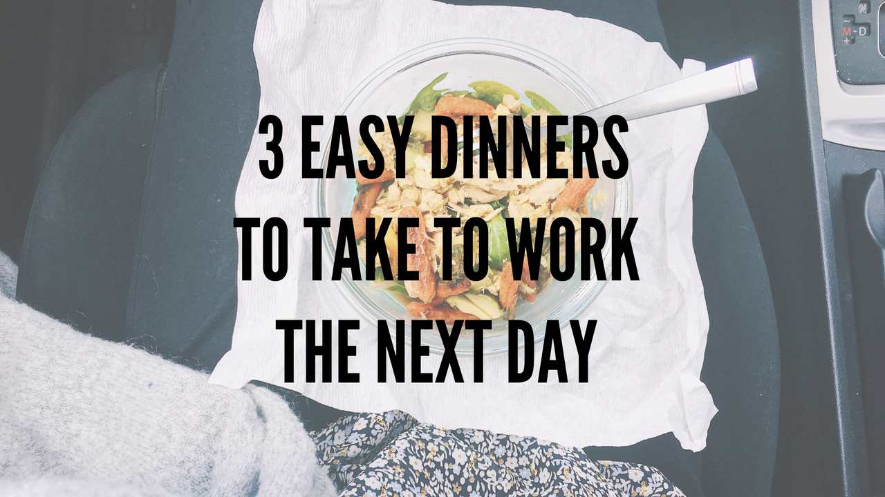 3 Easy Dinners to Take to Work the Next Day